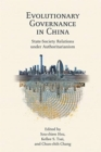 Evolutionary Governance in China : State-Society Relations under Authoritarianism - Book