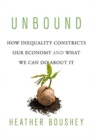 Unbound : How Inequality Constricts Our Economy and What We Can Do about It - Book