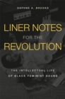 Liner Notes for the Revolution : The Intellectual Life of Black Feminist Sound - eBook