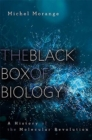 The Black Box of Biology : A History of the Molecular Revolution - Book