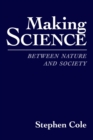 Making Science : Between Nature and Society - Book
