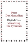 Digital Giza : Visualizing the Pyramids - Book