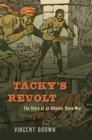 Tacky's Revolt : The Story of an Atlantic Slave War - Book