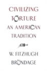 Civilizing Torture : An American Tradition - Book