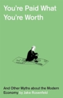 You're Paid What You're Worth : And Other Myths of the Modern Economy - Book