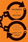 Prisoners of Politics : Breaking the Cycle of Mass Incarceration - Book