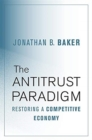 The Antitrust Paradigm : Restoring a Competitive Economy - Book