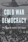 Cold War Democracy : The United States and Japan - Book