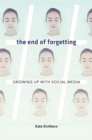 The End of Forgetting : Growing Up with Social Media - Book