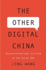 The Other Digital China : Nonconfrontational Activism on the Social Web - Book