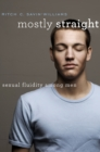 Mostly Straight : Sexual Fluidity among Men - eBook