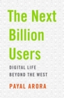 The Next Billion Users : Digital Life Beyond the West - Book