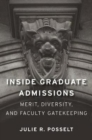 Inside Graduate Admissions : Merit, Diversity, and Faculty Gatekeeping - Book