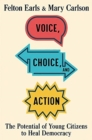 Voice, Choice, and Action : The Potential of Young Citizens to Heal Democracy - Book