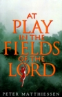 At Play in the Fields of the Lord - Book