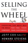 Selling the Wheel : Choosing the Best Way to Sell for You, Your Company, and Your Customers - Book