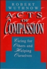 Acts of Compassion : Caring for Others and Helping Ourselves - Book
