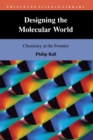 Designing the Molecular World : Chemistry at the Frontier - Book