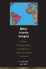 Black Atlantic Religion : Tradition, Transnationalism, and Matriarchy in the Afro-Brazilian Candomble - Book