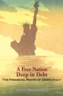 A Free Nation Deep in Debt : The Financial Roots of Democracy - Book