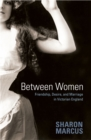Between Women : Friendship, Desire, and Marriage in Victorian England - Book