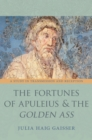 The Fortunes of Apuleius and the Golden Ass : A Study in Transmission and Reception - Book