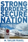 Strong Borders, Secure Nation : Cooperation and Conflict in China's Territorial Disputes - Book
