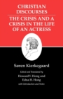 Kierkegaard's Writings, XVII, Volume 17: Christian Discourses: The Crisis and a Crisis in the Life of an Actress. - Book