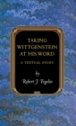 Taking Wittgenstein at His Word : A Textual Study - Book
