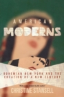 American Moderns : Bohemian New York and the Creation of a New Century - Book