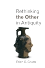 Rethinking the Other in Antiquity - Book