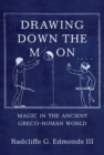 Drawing Down the Moon : Magic in the Ancient Greco-Roman World - Book