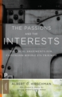 The Passions and the Interests : Political Arguments for Capitalism before Its Triumph - Book