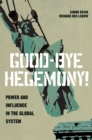 Good-Bye Hegemony! : Power and Influence in the Global System - Book