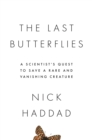 The Last Butterflies : A Scientist's Quest to Save a Rare and Vanishing Creature - Book