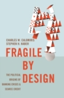 Fragile by Design : The Political Origins of Banking Crises and Scarce Credit - Book