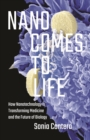 Nano Comes to Life : How Nanotechnology Is Transforming Medicine and the Future of Biology - Book