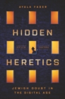 Hidden Heretics : Jewish Doubt in the Digital Age - Book