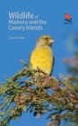 Wildlife of Madeira and the Canary Islands : A Photographic Field Guide to Birds, Mammals, Reptiles, Amphibians, Butterflies and Dragonflies - Book