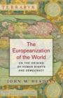 The Europeanization of the World : On the Origins of Human Rights and Democracy - Book