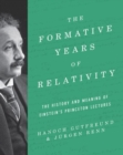 The Formative Years of Relativity : The History and Meaning of Einstein's Princeton Lectures - Book