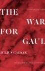 The War for Gaul : A New Translation - Book