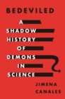 Bedeviled : A Shadow History of Demons in Science - Book