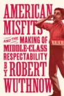 American Misfits and the Making of Middle-Class Respectability - Book