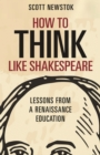 How to Think like Shakespeare : Lessons from a Renaissance Education - Book
