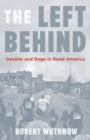 The Left Behind : Decline and Rage in Rural America - Book