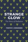 Strange Glow : The Story of Radiation - Book