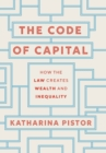 The Code of Capital : How the Law Creates Wealth and Inequality - Book