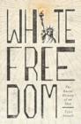 White Freedom : The Racial History of an Idea - Book