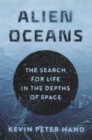 Alien Oceans : The Search for Life in the Depths of Space - Book